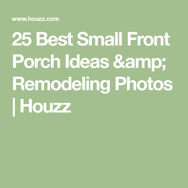 25 Best Small Front Porch Ideas   Remodeling Photos   Houzz. Best 25  Small front porches ideas on Pinterest   Small porches