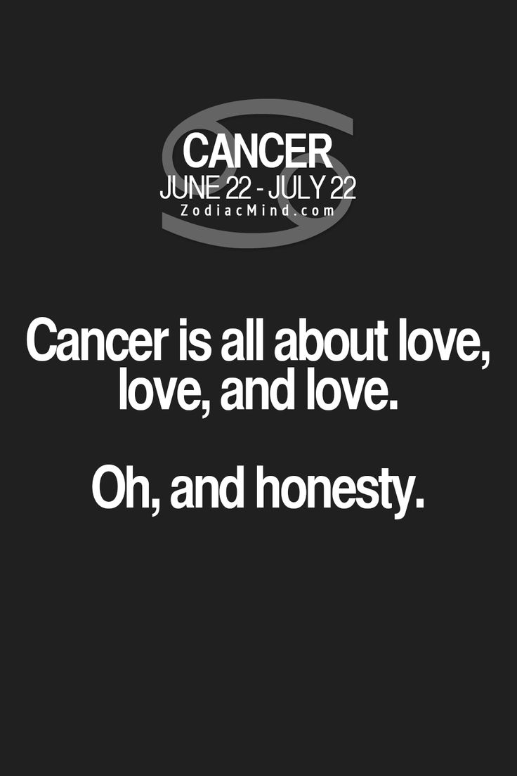 "Fun facts about your sign here:  ""Cancer is all about love, love, and love!  Oh, and honesty!"""
