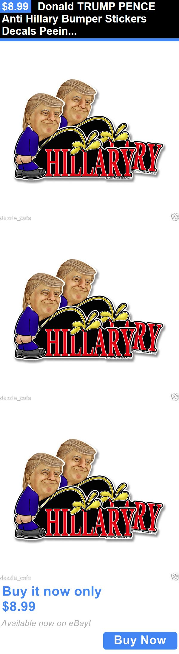 donald trump: Donald Trump Pence Anti Hillary Bumper Stickers Decals Peeing (10 Pack) 7X5 BUY IT NOW ONLY: $8.99