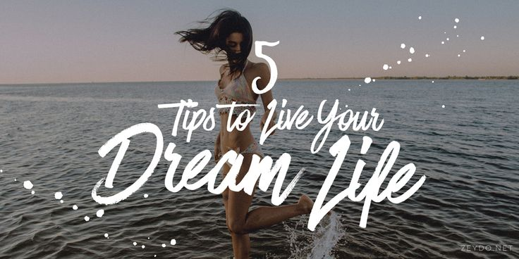 Five Quick Tips to Live a Dream Life