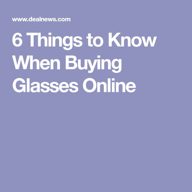 6 Things to Know When Buying Glasses Online