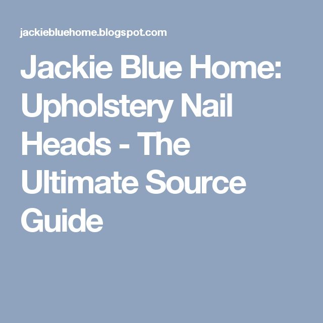 Jackie Blue Home: Upholstery Nail Heads   The Ultimate Source Guide