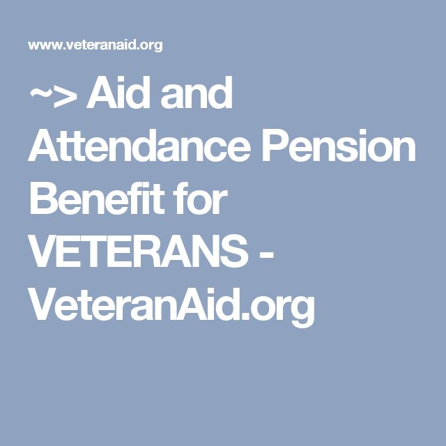 ~> Aid and Attendance Pension Benefit for VETERANS -  VeteranAid.org