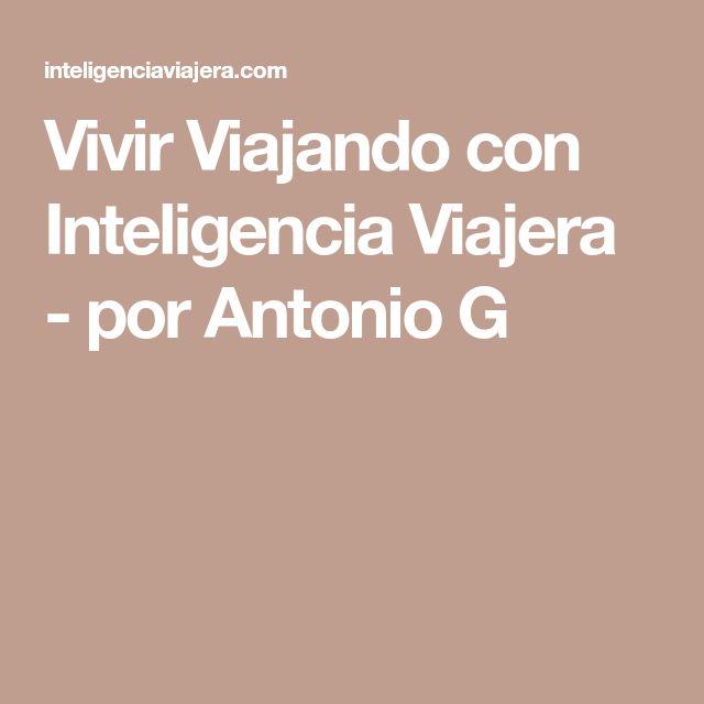 Vivir Viajando con Inteligencia Viajera - por Antonio G