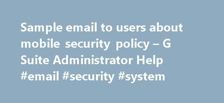 Sample email to users about mobile security policy u2013 G Suite - security policy sample