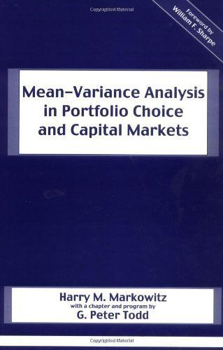 Mean-Variance Analysis in Portfolio Choice and Capital Markets (Frank J. Fabozzi Series) by Harry M. Markowitz. $68.66. Publisher: Wiley; 1 edition (October 31, 1987). 401 pages
