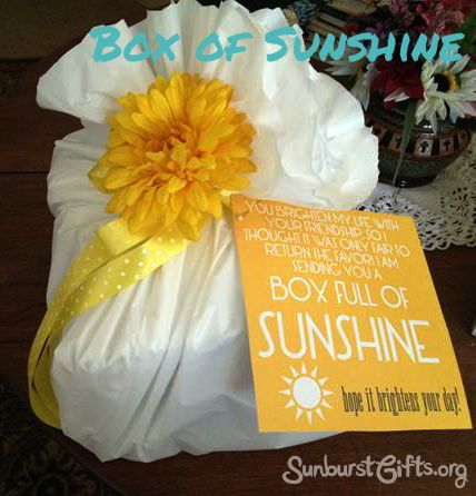 Cheer Someone Up With a Box of Sunshine: If you know someone who is sad, sick, hospitalized, homebound, in physical rehab or dealing with chemotherapy, make them a Box of Sunshine. Then fill it with everything YELLOW!   Here are some ideas for yellow items you can include: http://www.sunburstgifts.org/condolence/cheer-someone-up-with-box-of-sunshine/