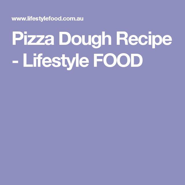 Pizza Dough Recipe - Lifestyle FOOD