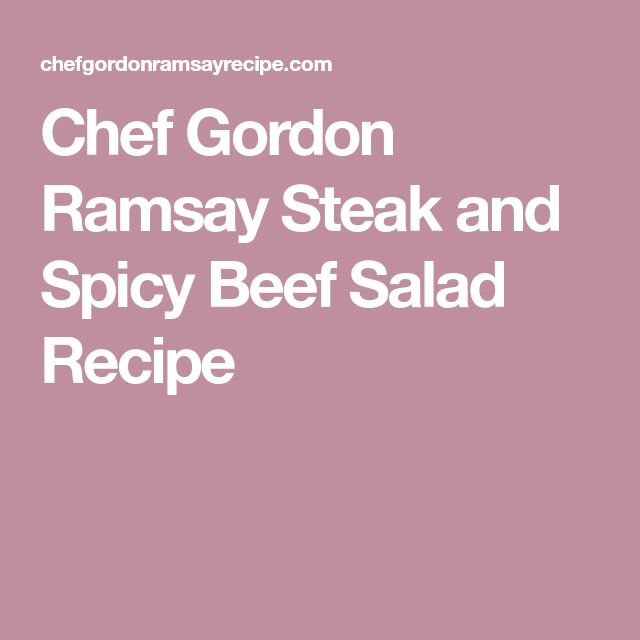 Chef Gordon Ramsay Steak and Spicy Beef Salad Recipe