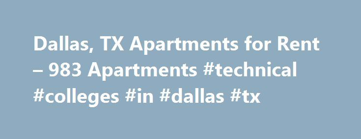 Dallas, TX Apartments for Rent – 983 Apartments #technical #colleges #in #dallas #tx http://new-zealand.remmont.com/dallas-tx-apartments-for-rent-983-apartments-technical-colleges-in-dallas-tx/  # Apartments for Rent in Dallas, TX Overview of Dallas Dallas is an exciting city with an extensive collection of neighborhoods that all have their own local offerings and personalities. A majority of Dallas apartments enjoy close proximity to the city's range of functional and historic districts, as…