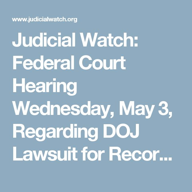 Judicial Watch: Federal Court Hearing Wednesday, May 3, Regarding DOJ Lawsuit for Records Relating to the 2016 Tarmac Meeting between then-Attorney General Lynch and former President Clinton - Judicial Watch