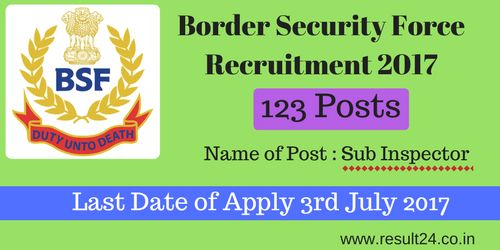 Border Security Force Recruitment 2017. 123 Sub Inspector Posts Notification- Download Application