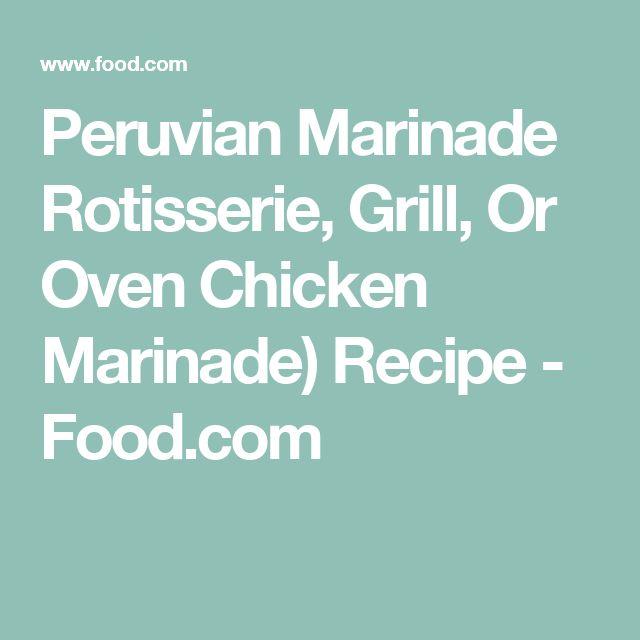 Peruvian Marinade Rotisserie, Grill, Or Oven Chicken Marinade) Recipe - Food.com