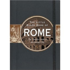 Little Black Book of Rome: The Timeless Guide to the Eternal City (Little Black Book Series) (Kindle Edition) http://www.amazon.com/dp/B0028ADKJS/?tag=wwwmoynulinfo-20 B0028ADKJS