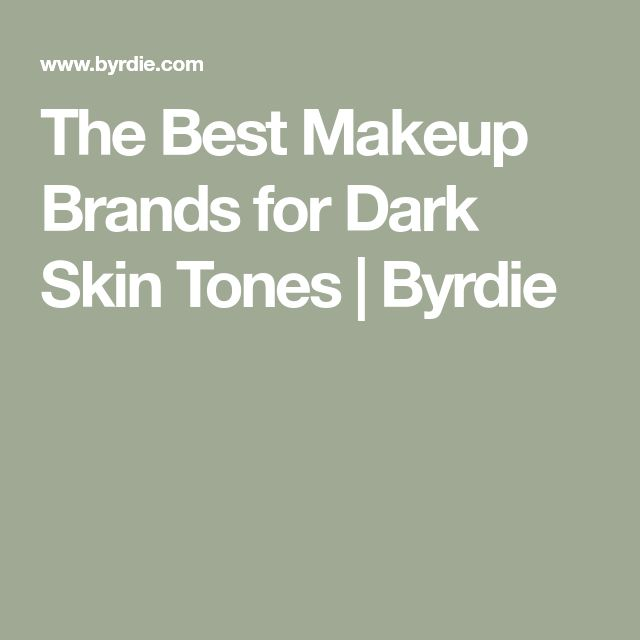 The Best Makeup Brands for Dark Skin Tones | Byrdie