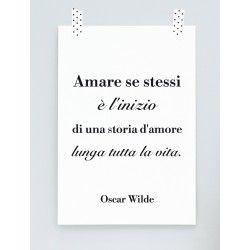 """Poster """"Amare se stessi è l'inizio di una storia d'amore lunga tutta la vita."""" (a partire da euro 15,90). Arreda la tua casa con una frase speciale di #OscarWilde"""