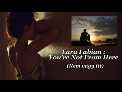 Lara Fabian : You're Not From Here / Nem vagy itt (magyar felirattal)