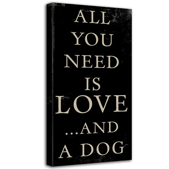 All you Need is LOVE and a Dog word art sign Typography Canvas