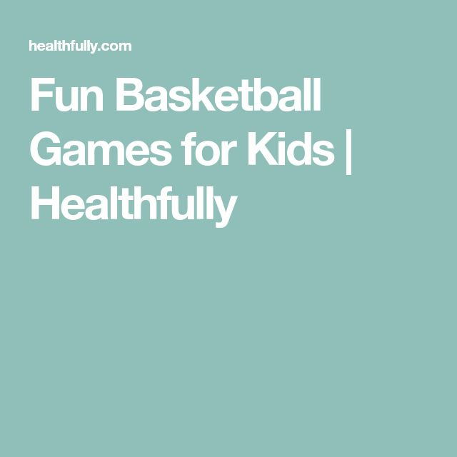 Fun Basketball Games for Kids | Healthfully