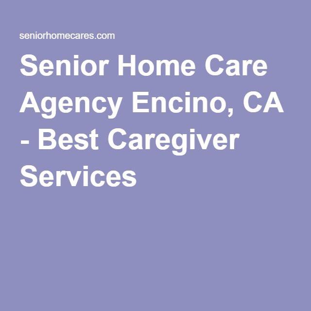Senior Home Care Agency Encino, CA - Best Caregiver Services