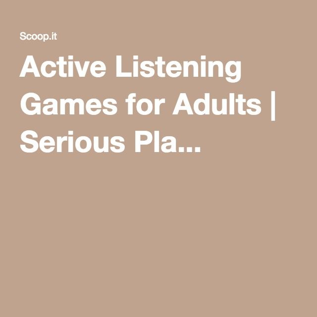 Active Listening Games for Adults | Serious Pla...