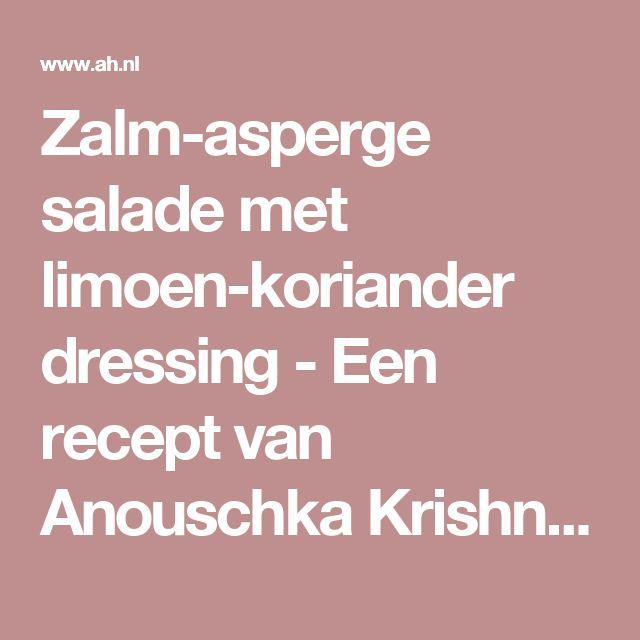 Zalm-asperge salade met limoen-koriander dressing - Een recept van Anouschka Krishnadath - Albert Heijn