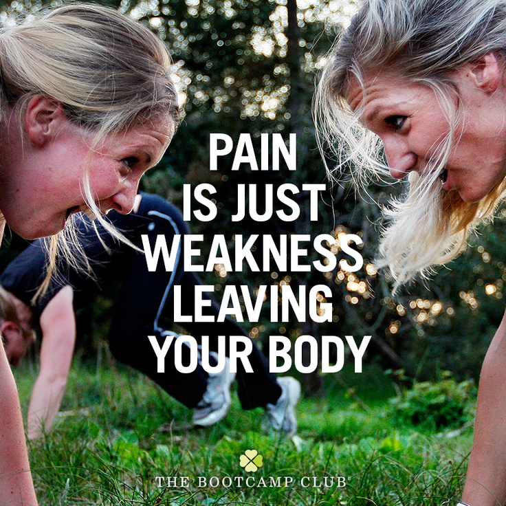 Pain is just weakness leaving your body!