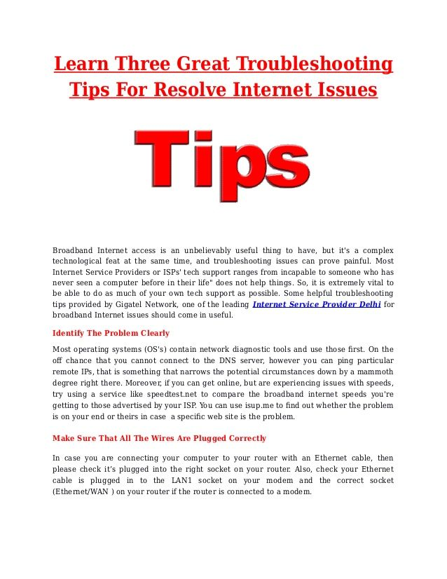These are general tips, but you can solve a majority of the fairly simple issues you're likely to encounter with your broadband high speed internet connection by keeping them in mind.