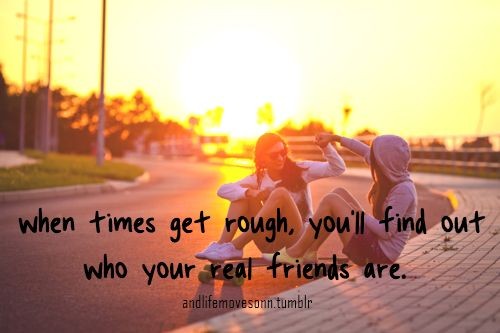 True I realized who are my true friends a few weeks ago.