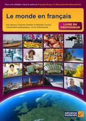 Le monde en français (livre du professeur) - Pour une utilisation dans Le cadre du français B pour le baccalauréat international