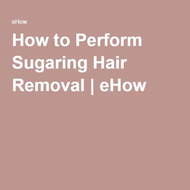 How to Perform Sugaring Hair Removal | eHow