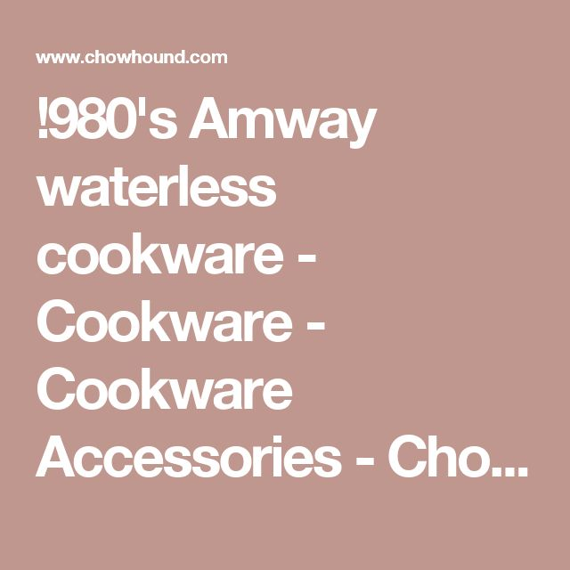 !980's Amway waterless cookware - Cookware - Cookware Accessories - Chowhound