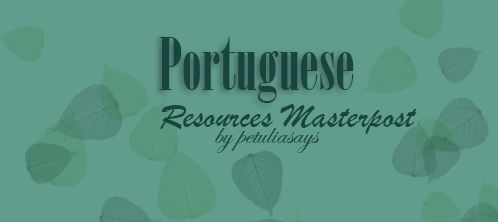 petuliasays:  Hello folks this is my fist masterpost for all Portuguese learners (or people wants to start learn Portuguese). Enjoy it! :)  Learning Websites:  Memrise   Duolingo Rosetta Stone  Busuu Where To Find Online Brazilian Portuguese Teachers:  Hellolingo Street Smart Semantica Verbling Italk Dictionaries:  Portuguese Dictionary    Linguee Word Reference  Dictionary Reverso    The Best Books For Foreigners:  Muito Prazer (all in Portuguese)  Falar Ler Escrever Português (PDF/all in…