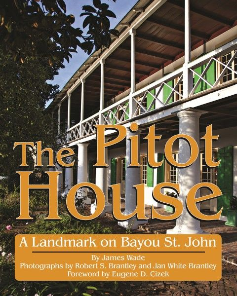 """The Pitot House: A Landmark on Bayou St. John"" is written by James Wade, a member of the Louisiana Landmarks Society's board of directors, where he is also the correspondence secretary, chair of the publications committee, preservation editor and docent at the Pitot House museum."