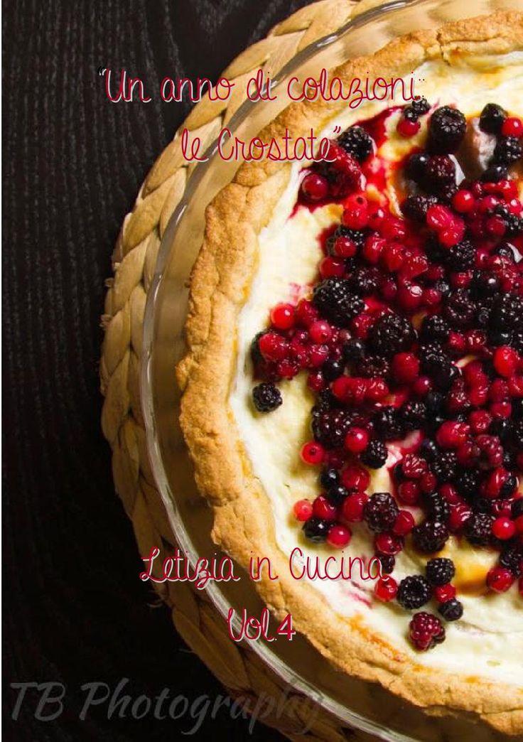 Un anno di colazioni: Le crostate Raccolta di 54 ricette di crostate dedicate al contest per il primo compleanno del mio blog Letizia in Cucina www.vogliadicucina.blogspot.it