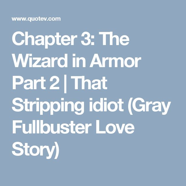 Chapter 3: The Wizard in Armor Part 2 | That Stripping idiot (Gray Fullbuster Love Story)