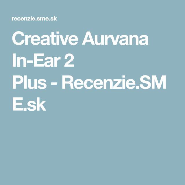 Creative Aurvana In-Ear 2 Plus-Recenzie.SME.sk