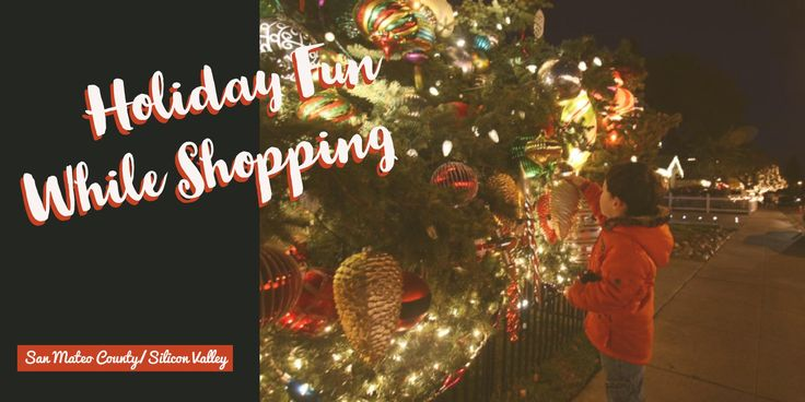 Holiday Fun While Shopping in San Mateo County/Silicon Valley!