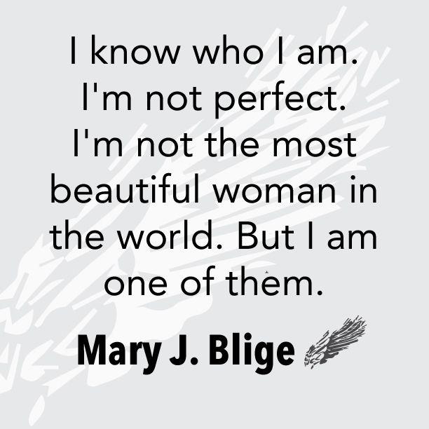 I know who I am. I'm not perfect. I'm not the most