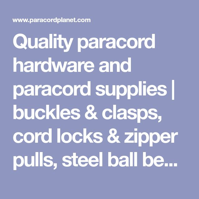 Quality paracord hardware and paracord supplies | buckles & clasps, cord locks & zipper pulls, steel ball bearings and much more.