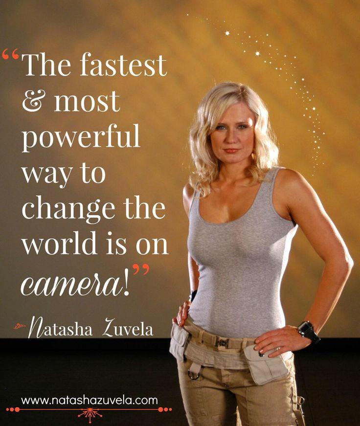 """@NatashaZuvela: """"The fastest & most powerful way to change the world is on camera!"""" #tashzuvela #quote"""