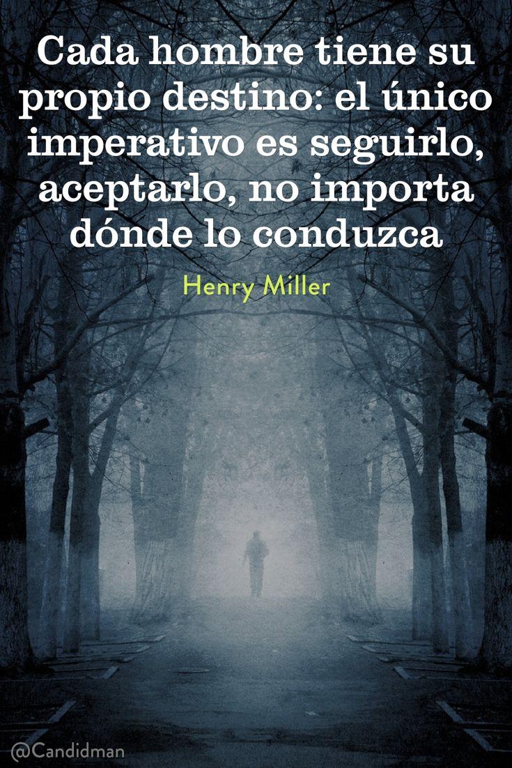"""""""Cada #Hombre tiene su propio #Destino: el único imperativo es seguirlo, aceptarlo, no importa dónde lo conduzca"""". #HenryMiller #FrasesCelebres @candidman"""