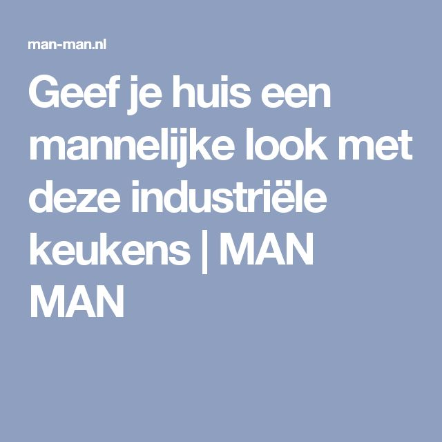 Geef je huis een mannelijke look met deze industriële keukens | MAN MAN