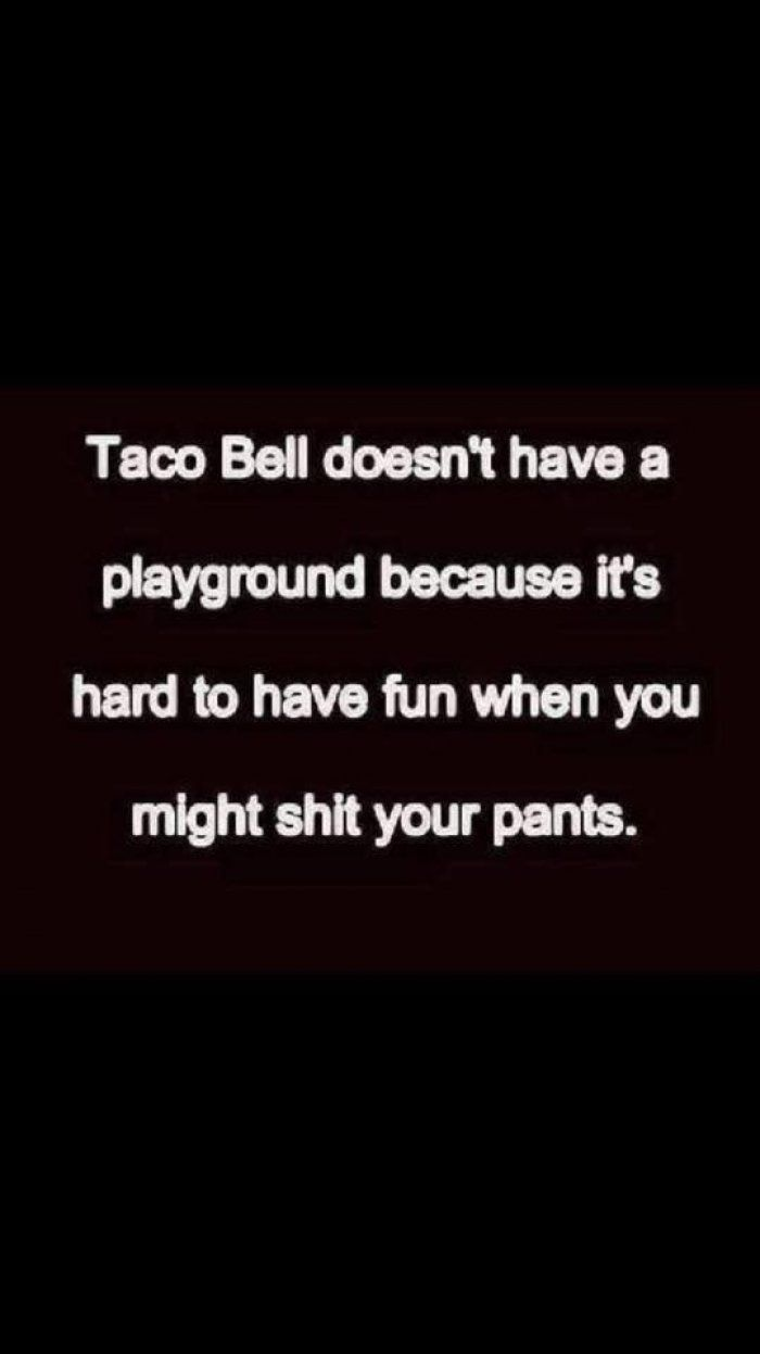 Taco bell doesnt have a playground                                                                                                                                                                                 More