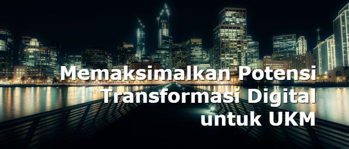 UKM memerlukan dorongan lebih serius untuk mendapatkan potensi transformasi digital dalam bisnis mereka. Berikut apa yang perlu dilakukan oleh bisnis UKM.