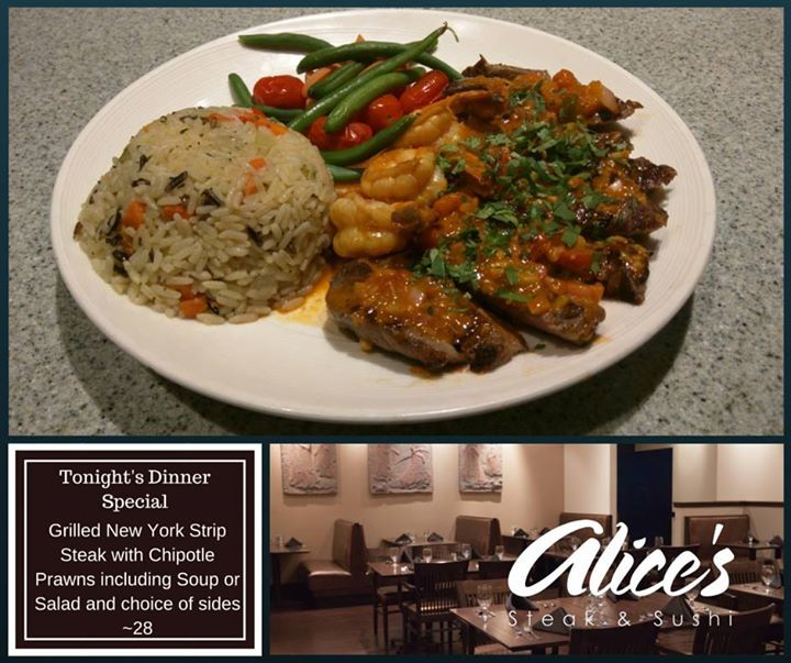 Tonight in Alice's Steak & Sushi  Grilled New York Strip Steak with Chipotle Prawns including Soup or Salad and choice of sides 28