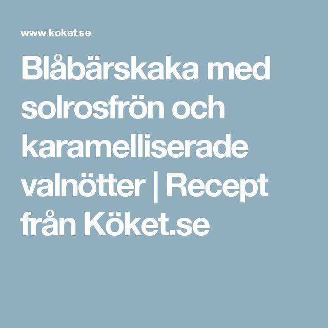 Blåbärskaka med solrosfrön och karamelliserade valnötter | Recept från Köket.se