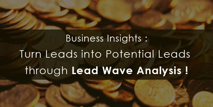 Business insight Tips: Lead Wave Analytics! Now every sales person can turn customers lead into potential leads