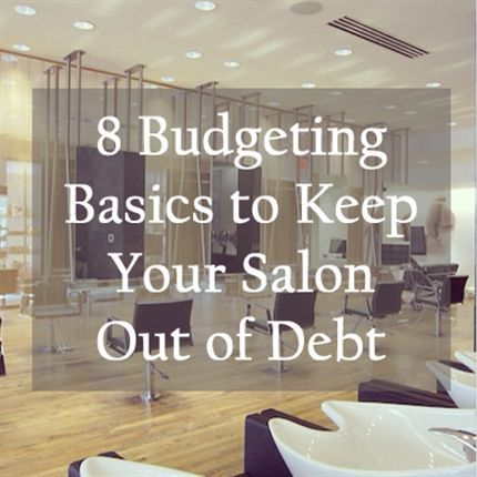 8 budgeting basics to keep your salon out of debt behind the chair hairbiztips