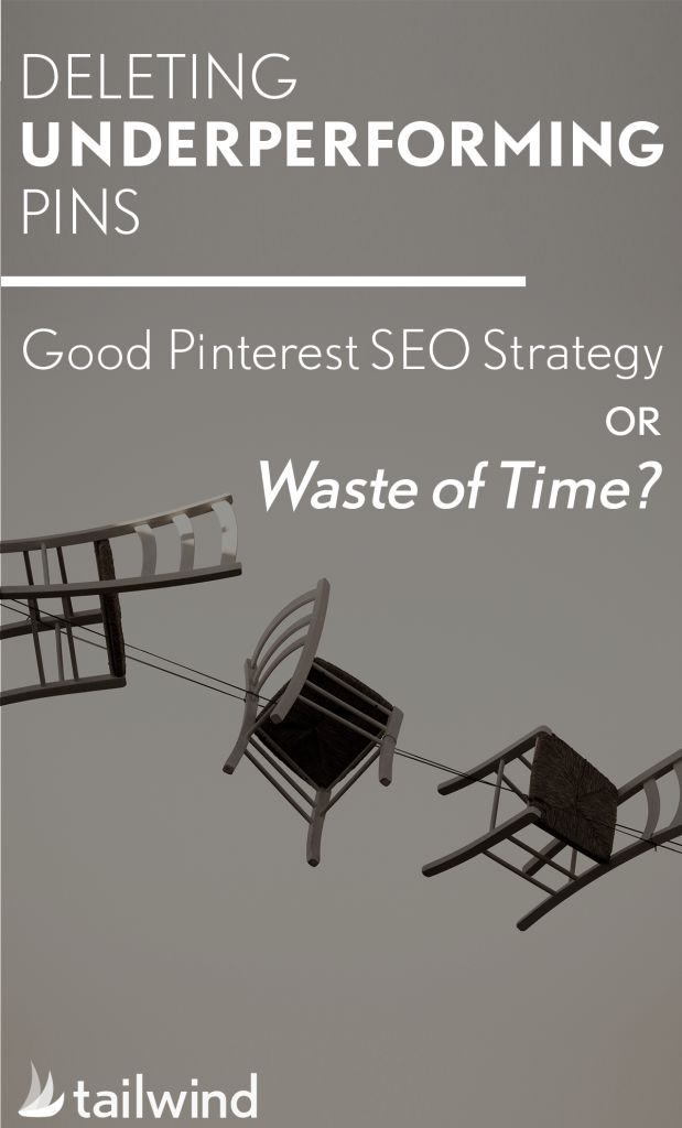 Deleting Underperforming Pins - Good Pinterest SEO Strategy or Waste of Time? via @alisammeredith on the @tailwind blog